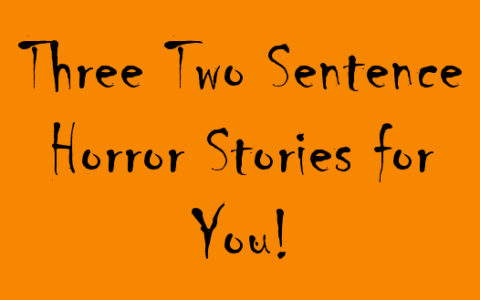 Three Two Sentence Horror Stories